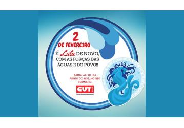 CUT Bahia no 2 de Fevereiro: é Lula de Novo com as Forças das Águas e do Povo