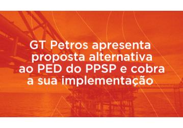 GT Petros apresenta  proposta alternativa ao PED do PPSP e cobra a sua implementação