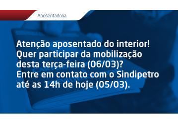 Atenção aposentado do interior! Quer participar da mobilização desta terça-feira (06)? Entre em contato com o Sindipetro até as 14h de hoje (05/03)