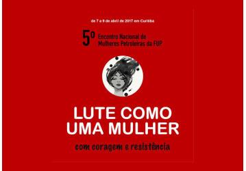 5º Encontro das Mulheres Petroleiras da FUP começa dia 7 de abril, em Curitiba