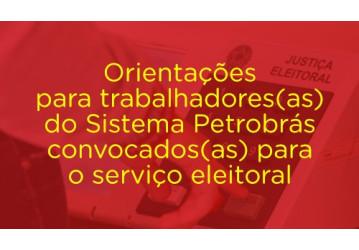Orientações para trabalhadores(as) do Sistema Petrobrás convocados(as) para o serviço eleitoral