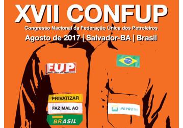 Barrar a privatização da Petrobrás é o eixo central do 17º Confup, que acontece de 03 a 06 de agosto, na Bahia