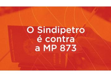 O Sindipetro é contra a MP 873