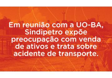 Em reunião com a UO-BA, Sindipetro expõe preocupação com venda de ativos e trata sobre acidentes e transporte