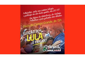 Eleição sem Lula é fraude; participe do ato nesta quinta, 20/07