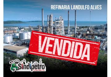 Anúncio de venda da RLAM fortifica greve nacional da categoria petroleira