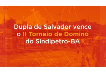 Dupla de Salvador é vencedora do II Torneio de Dominó do Sindipetro Bahia