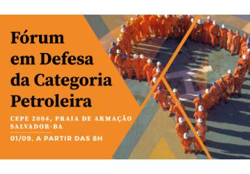 Fórum em defesa da Categoria Petroleira acontece neste sábado (01) no clube CEPE-2004
