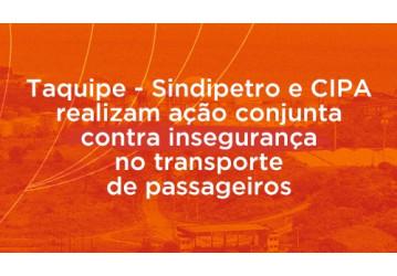 Taquipe - Sindipetro e CIPA realizam ação conjunta contra insegurança no transporte de passageiros
