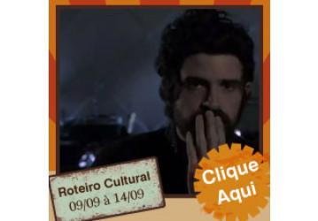 Roteiro Cultural - 09 a 14 de setembro