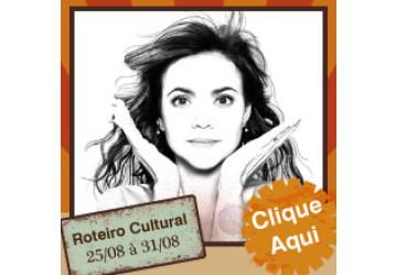 Roteiro Cultural 25 a 31 de agosto