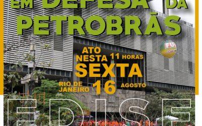 Ato em defesa da Petrobrás como empresa integrada e pública é amanhã no EDISE