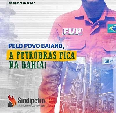 "Sindipetro Bahia disponibiliza materiais da campanha ""A Petrobrás fica na Bahia"""