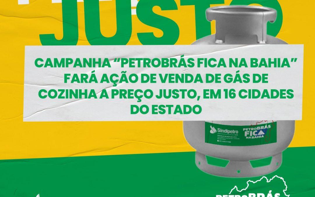 """Campanha """"Petrobrás fica na Bahia"""" fará ação de venda de gás de cozinha a preço justo, em 16 cidades do estado"""