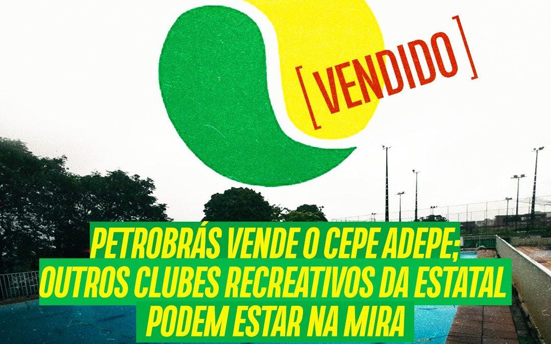 Petrobrás vende o Cepe ADEPE; outros clubes recreativos da estatal podem estar na mira