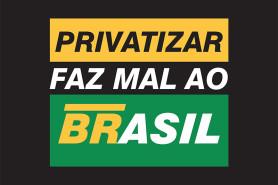 Campanha PRIVATIZAR FAZ MAL AO BRASIL