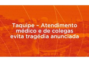 Taquipe – Atendimento médico e de colegas evita tragédia anunciada