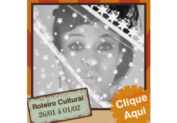 Roteiro Cultural 26/01 a 01/02