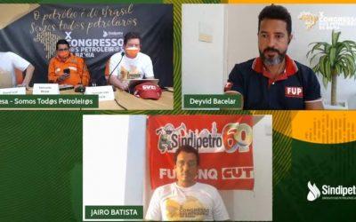 X Congresso dos Petroleiros da Bahia –  FUP e Sindipetro Bahia se reinventam na pandemia, intensificando a luta em defesa da Petrobrás e dos direitos da categoria